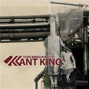 Kant Kino - Father Worked In Industry FLAC album