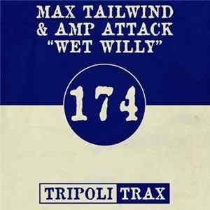 Max Tailwind & Amp Attack - Wet Willy FLAC album