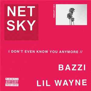 Netsky, Bazzi , Lil Wayne - I Don't Even Know You Anymore FLAC album