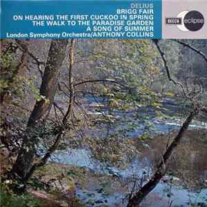 Delius, The London Symphony Orchestra, Anthony Collins - Brigg Fair / On Hearing The First Cuckoo In Spring / The Walk To The Paradise Garden / A Song Of Summer FLAC album