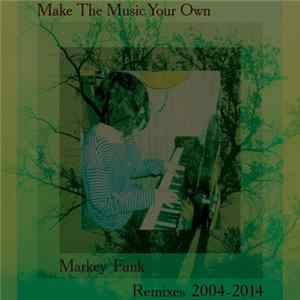 Markey Funk - Make The Music Your Own (Remixes 2004​-​2014) FLAC album