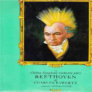 The Chelsea Symphony Orchestra - Plays Beethoven & Charles Fawcett FLAC album